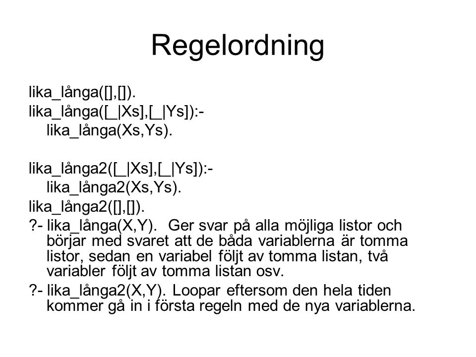 Regelordning lika_långa([],[]). lika_långa([_|Xs],[_|Ys]):-